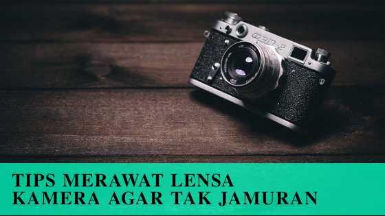 Photo of Tips Merawat Lensa Kamera Supaya Tidak Berjamur