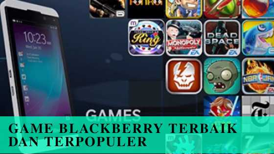 Photo of Game Blackberry Terbaik dan Terpopuler