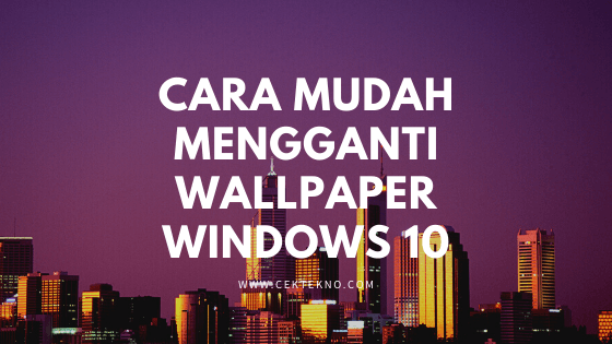Photo of Cara Mudah Mengganti Wallpaper Windows 10
